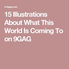 15 Illustrations About What This World Is Coming To on 9GAG