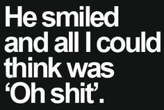 He smiled and all I could think of was. - Love Quotes