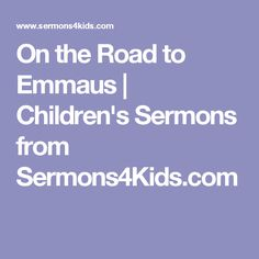 On the Road to Emmaus | Children's Sermons from Sermons4Kids.com