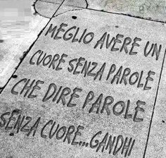"""""""Meglio avere un cuore senza parole che dire parole senza cuore.""""Better to have a heart without words, than words with no heart"""" - Gandhi Italian Phrases, Italian Quotes, Welfare Quotes, Italian Proverbs, Quotes To Live By, Life Quotes, Deep Talks, Alice And Wonderland Quotes, Learning Italian"""