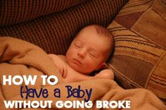 How to Have a Baby Without Going Broke... Probably a good thing to know for the future :)