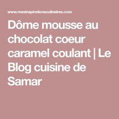 Dôme mousse au chocolat coeur caramel coulant   Le Blog cuisine de Samar