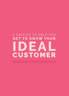 There's one goal every business has in common: to make a profit. Find your ideal customer: