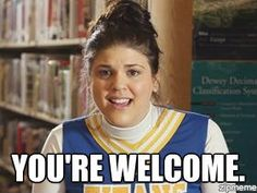 Youre Welcome my favorite on awkward.