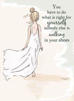 """You have to do what is right for yourself, nobody else is walking in your shoes."" - Rose Hill Designs Beach Art - Walking in Your Shoes - Art for Girls - Art for Women - Inspirational Art Great Quotes, Quotes To Live By, Me Quotes, Motivational Quotes, Inspirational Quotes, Qoutes, Feel Good Quotes, Famous Quotes, Daily Quotes"