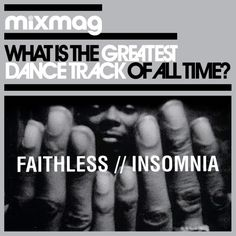 Faithless: Insomnia  Utterly brilliant track!! ~ Damn right it is!!