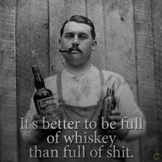 It's better to be #full of #whiskey than full of #crap #LetsGetWordy