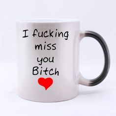 I Fucking Miss You Bitch Quote Color Changing Coffee Mug -- Just plain black in color when it's cold, mug will turn white and reveal your design only when filled with a hot beverage. Just add your coffee or tea, and watch your images come to life in vibrant color.