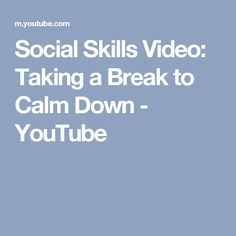 Social Skills Video: Taking a Break to Calm Down - YouTube