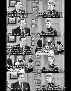 Lucy: Ricky is not going to bed. He's going to stay here and act happily married if it kills him!