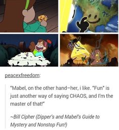 """""""Mabel, on the other hand–her, i like. """"Fun"""" is just another way of saying CHAOS, and I'm the master of that!"""" ~Bill Cipher (Dipper's and Mabel's Guide to Mystery and Nonstop Fun! Gravity Falls Funny, Gravity Falls Comics, Gravity Falls Theory, Gravity Falls Journal, Gravity Falls Bill Cipher, Dipper Y Mabel, Dipper And Bill, Mabel Pines, Dipper Pines"""