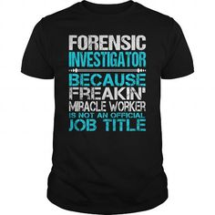 Awesome Tee For Forensic Investigator T-Shirts, Hoodies, Sweatshirts, Tee Shirts (22.99$ ==► Shopping Now!)