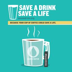 Save a drink, save a life. Because your cup of coffee really could save a life.
