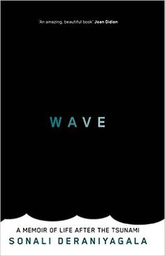 Wave: A Memoir of Life After the Tsunami: Amazon.co.uk: Sonali Deraniyagala: 9781844089284: Books