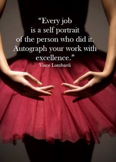 """Every job is a self portrait of the person who did it. Autograph your work with excellence."" - Vince Lombardi ༺ღ༻"