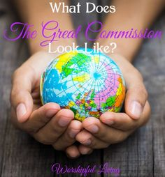 What Does The Great Commission Look Like? - Worshipful Living