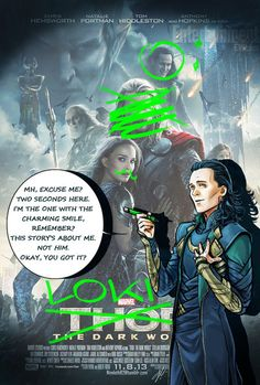 "Thor 2 is actually subtitled ""Loki's New Groove"", not 'The Dark World""."