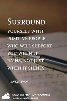 Surround yourself with positive people who will support you when it rains, not just when it shines. Surround Yourself Quotes, Be Yourself Quotes, Daily Inspiration Quotes, Motivation Inspiration, Positive People, Positive Quotes, Overcome Evil With Good, Strength Of A Woman, When It Rains