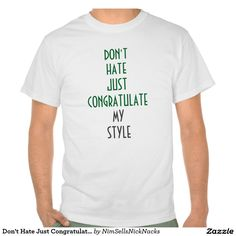 Don't Hate Just Congratulate My Style T-Shirt