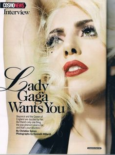 Lady Gaga, watch any interview with her and you´ll see why.
