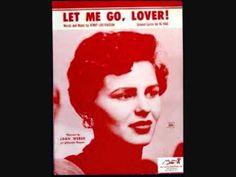 Let Me Go Lover   Joan Weber   1955 Not as good as Teresa Brewer's rendition