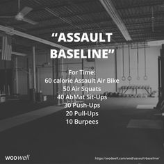 """Assault Baseline"" WOD - For Time: 60 calorie Assault Air Bike; 50 Air Squats; 40 AbMat Sit-Ups; 30 Push-Ups; 20 Pull-Ups; 10 Burpees"