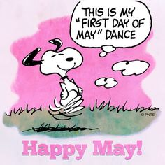 First of May Happy Dance Happy May may months may quotes hello may welcome may happy may day animated may quotes be good to me may quotes may day greetings Peanuts Cartoon, Peanuts Snoopy, Snoopy Cartoon, Charlie Brown Und Snoopy, Welcome May, Happy March, Happy Week, Happy Spring, Snoopy Quotes