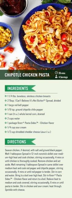 This Chipotle Chicken Pasta recipe has so many of our favorite flavors, it's sure to spice up your dinner table tonight!    Ingredients:  chicken breasts Red bell pepper Ground chipotle chile pepper Can whole kernel corn Knorr® Pasta Sides™ - Chicken flavor Sour cream Shredded cheddar cheese