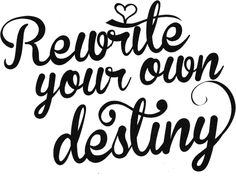 Rewrite Your Own Destiny