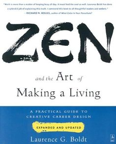 The Kansas City Public Library Reads about Finding Your Passion:  Zen and the Art of Making a Living: A Practical Guide to Creative Career Design by Laurence G. Boldt