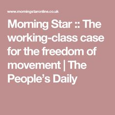 Morning Star :: The working-class case for the freedom of movement | The People's Daily