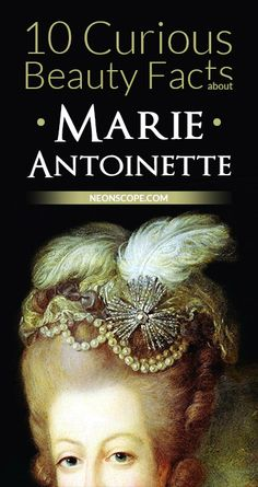 10 Curious Beauty Facts about Marie Antoinette