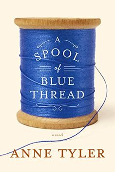 New Anne Tyler! February 10, 2015 A Spool of Blue Thread: A novel - Kindle edition by Anne Tyler. Literature & Fiction Kindle eBooks @ Amazon.com.