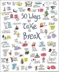 Instead of turning to alcohol and sugary fatty food turn to one of these 50 Ways To Take A Break. Healthy mind healthy body!