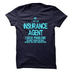I am an Insurance Agent - If you are an Insurance Agent. This Shirt is a MUST HAVE (Insurance Tshirts)