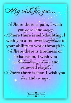 My Wish For You: Where there is pain, I wish you peace and mercy. Where there is…