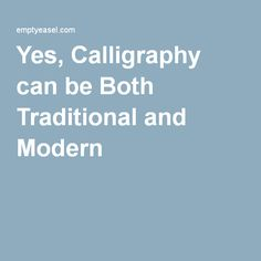 Yes, Calligraphy can be Both Traditional and Modern