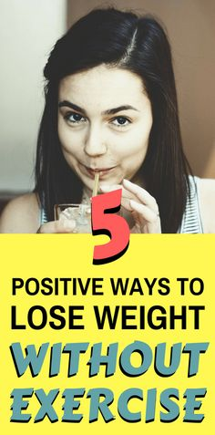 Lose weight without exercise. 5 proven, positive ways to drop weight with no exercise! Say bye to flab with a smile on your face by using the 5 positive thinking tips in this article!