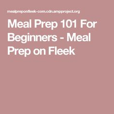 Meal Prep 101 For Beginners - Meal Prep on Fleek