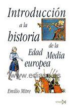 INTRODUCCIÓN A LA HISTORIA DE LA EDAD MEDIA EUROPEA. Emilio Mitre. Localización: 940.02/MIT/int