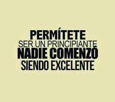 Permtete ser un principiante, nadie comenz siendo excelente #quotes #words http://www.gorditosenlucha.com/