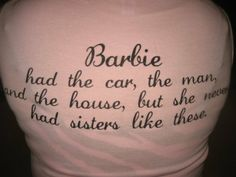 Barbie had the car, the man, and the house, but she never had sisters like these.