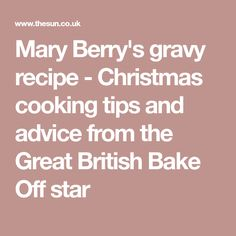 Mary Berry's gravy recipe - Christmas cooking tips and advice from the Great British Bake Off star Great British Bake Off, Mary Berry, Christmas Cooking, Food Festival, Gravy, Cooking Tips, Berries, Advice, Star