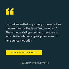 Great quote by Henry Havelock Ellis; a pioneering researcher within the field of human sexuality, born on this day in 1859. Visit --> http://www.all-about-psychology.com for free psychology information and resources. #psychology #AutoErotism