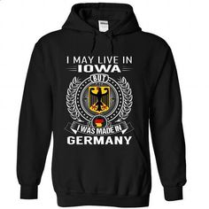 I May Live In Iowa But I Was Made In Germany - #shirts #funny t shirts. GET YOURS => https://www.sunfrog.com/States/I-May-Live-In-Iowa-But-I-Was-Made-In-Germany-ghdyqudljx-Black-Hoodie.html?60505