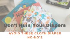 How to RUIN Your Cloth Diapers - Things to avoid when using cloth diapers to protect your investment.