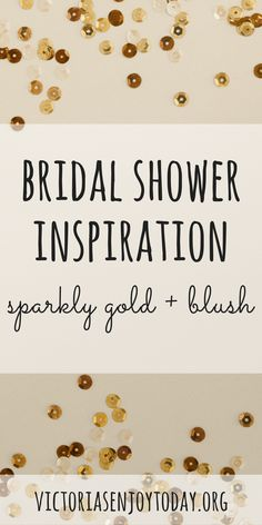 Are you planning a bridal shower for a special lady in your life? Let sparkly gold and blush inspire you. Enjoy!