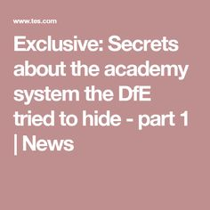 Exclusive: Secrets about the academy system the DfE tried to hide - part 1 | News