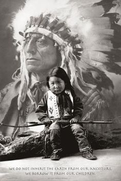 "Native American Proverb - ""We do not inherit the Earth from our Ancestors. We borrow it from our children. Native American Wisdom, Native American Beauty, Native American Photos, Native American Tribes, American Indian Art, Native American History, American Indians, Indiana, Kopf Tattoo"
