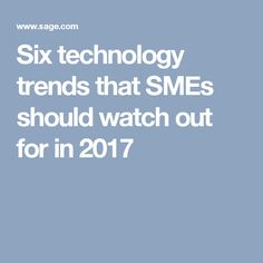 Six technology trends that SMEs should watch out for in 2017